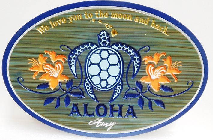 """L21668 - Carved  HDU Hawaiian Coastal Residence Sign """"Aloha..We love you to the moon and back"""", 2.5-D Engraved , Artist-Painted  with Sea Turtle and Hibiscus Flowers as Artwork"""