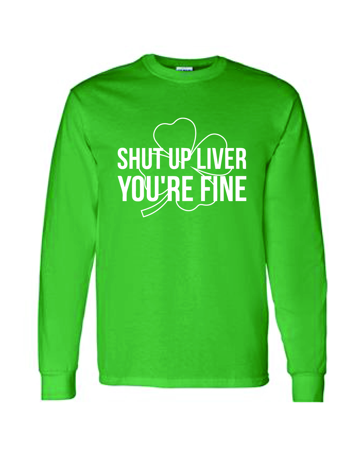 St. Patty's Day Long Sleeve Tee - Shut Up Liver