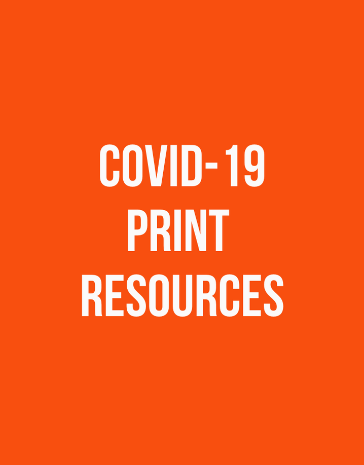 COIVD-19 PRINT RESOURCES