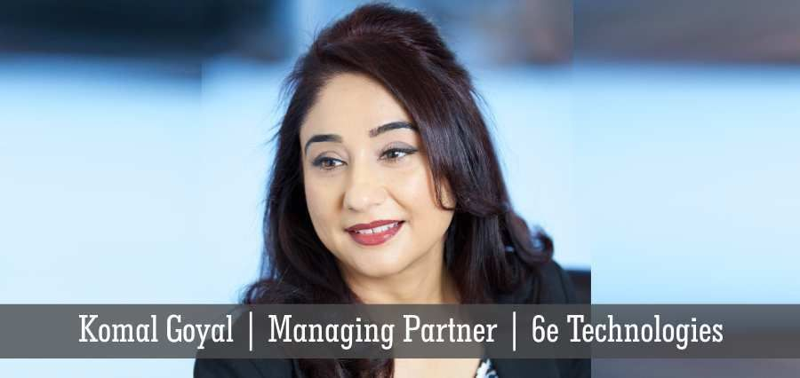 Komal Goyal: A Technologist with a Complete Outlook of Life and Work