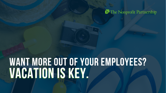 Want More Out of Your Employees? Vacation is Key.