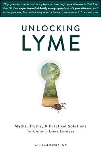 Unlocking Lyme: Myths, Truths, and Practical Solutions for Chronic Lyme Disease by Dr. William Rawls