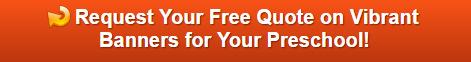 Free quote on vinyl banners for preschools in Orange County CA