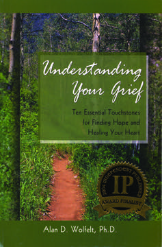 Understanding Your Grief: Ten Essential Touchstones for Finding Hope and Healing Your Heart