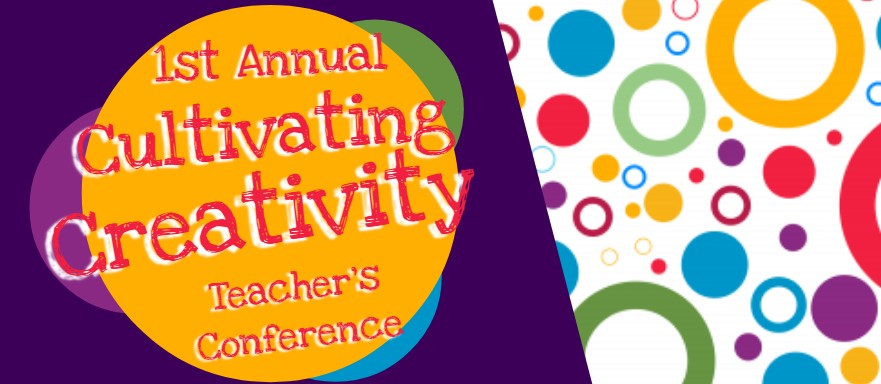 Cultivating Creativity Teachers' Conference