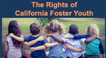 The Rights of California Foster Youth (English & Spanish Available)