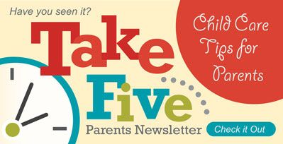 Take Five Parent Newsletter offers child care tips for parents.