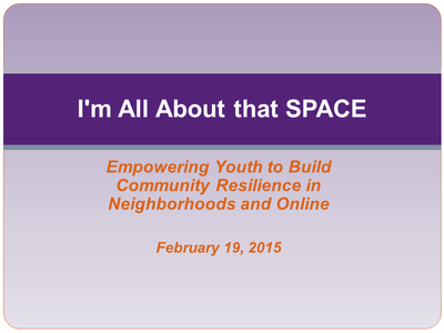 I'm All About That Space: Empowering Youth to Build Community Resilience in Neighborhoods and Online