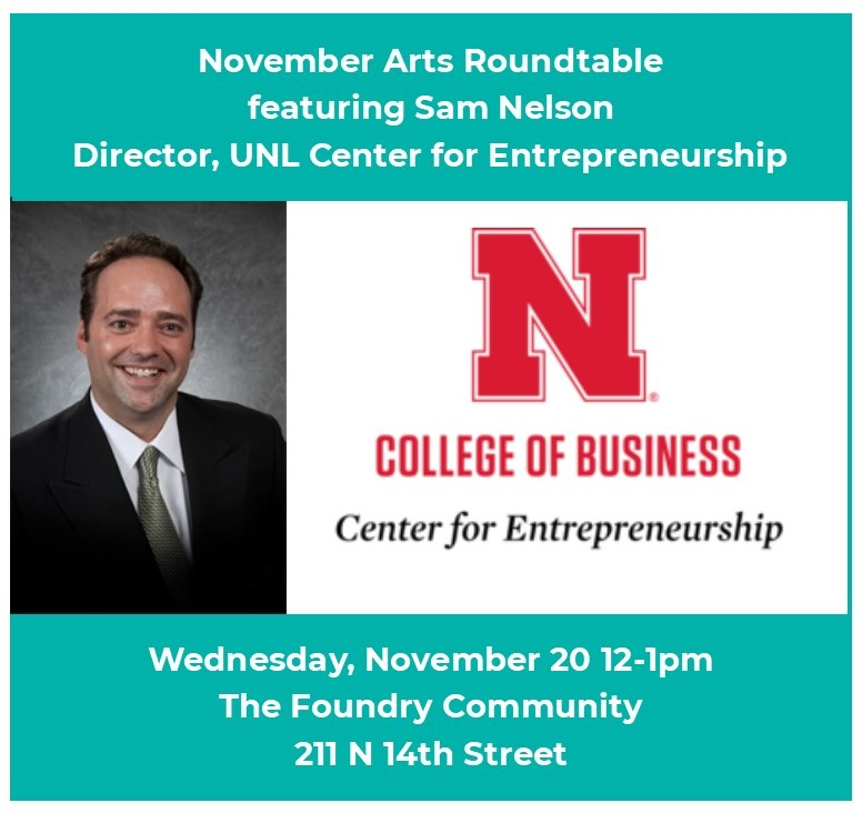 Join us November 20th for our Arts Roundtable with UNL Entrepreneurship Center Director Sam Nelson