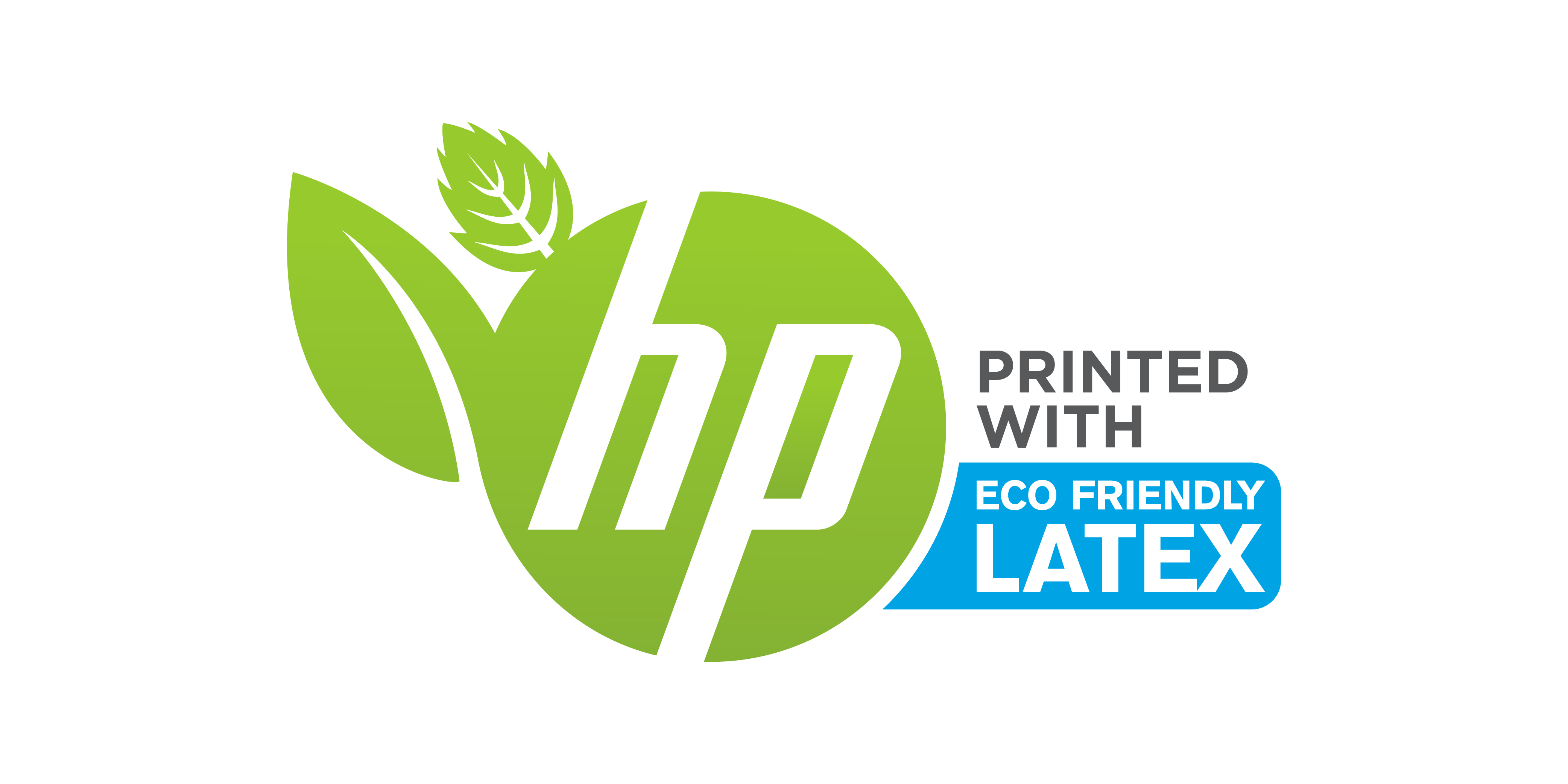 Printed with Eco Friendly HP Latex inks