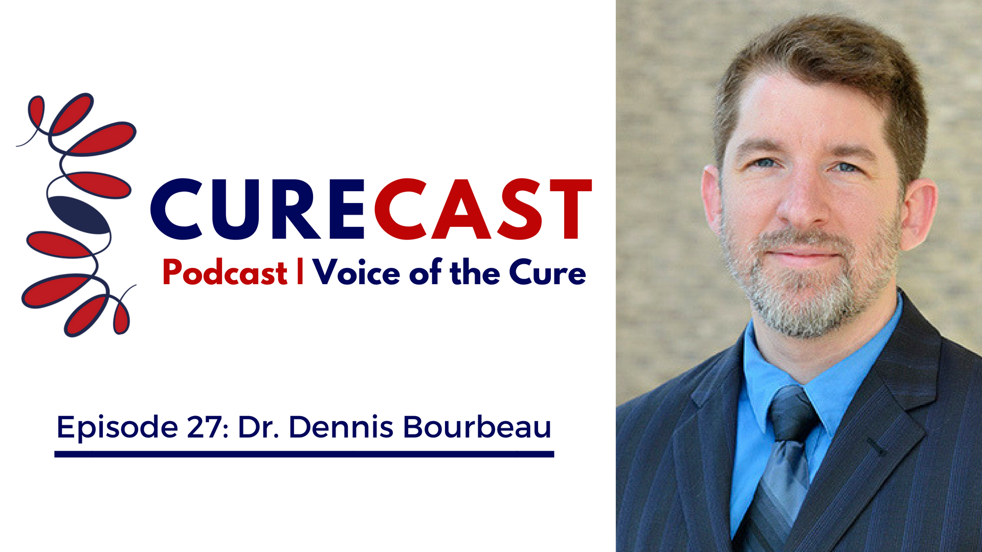 CureCast Interview with Dr. Dennis Bourbeau