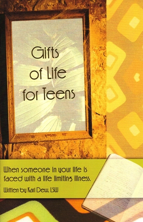 Gifts of Life for Teens:  When someone in your life is faced with a life limiting illness.