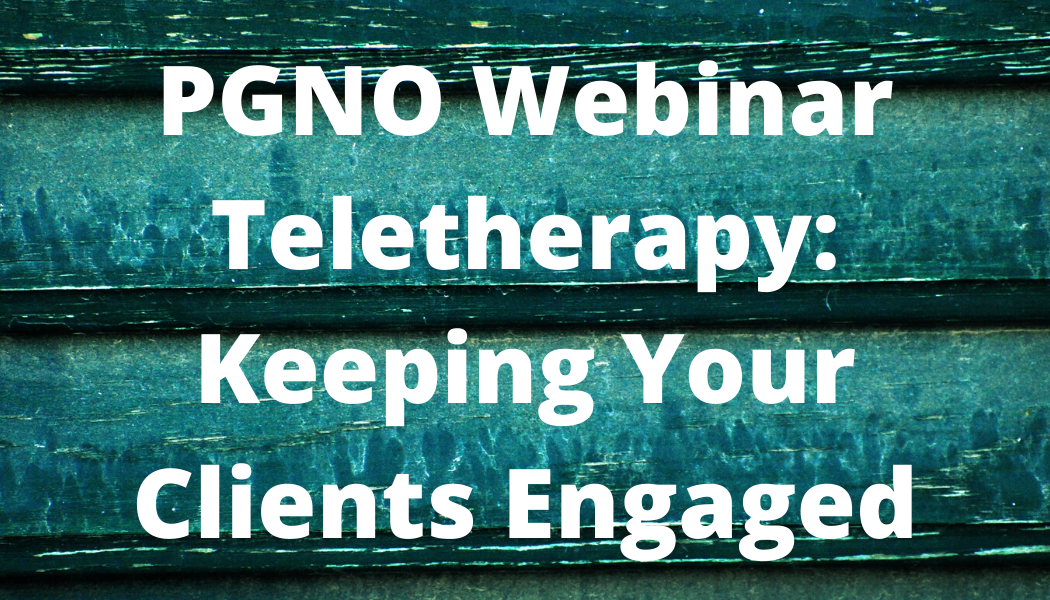 PGNO Webinar: Teletherapy: Keeping your clients engaged