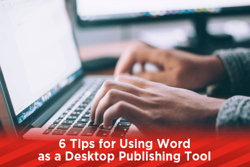 6 Tips for Using Word as a Desktop Publishing Tool