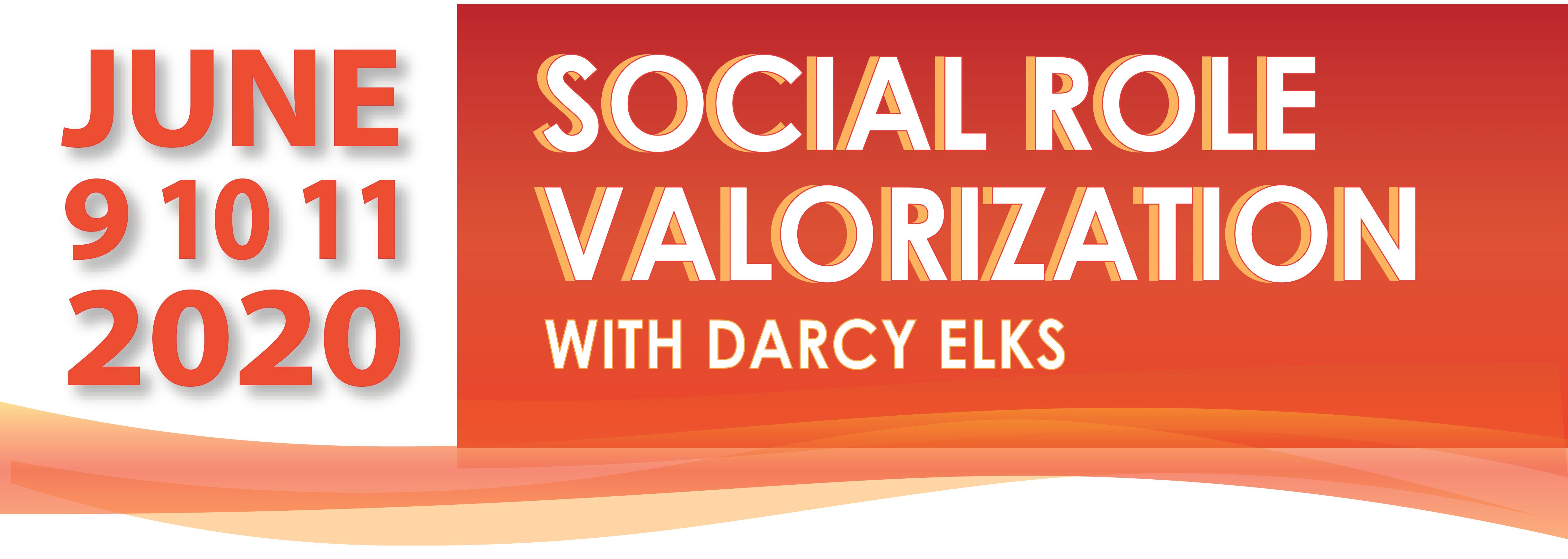 June 9, 10, and 11, 2020. Social Role Valorization with Darcy Elks