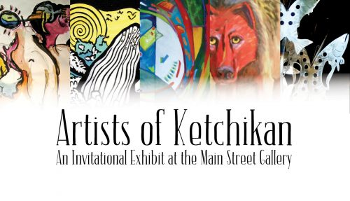 June 2-July 28, 2017: Artists of Ketchikan Invitational Exhibit