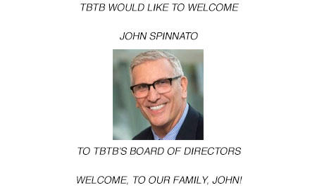 TBTB WOULD LIKE TO WELCOME JOHN SPINNATO  TO TBTB'S BOARD OF DIRECTORS. WELCOME, TO OUR FAMILY, JOHN! A headshot of a middle-aged man wearing glasses, a suit and tie.