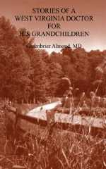 Stories of a West Virginia Doctor for His Grandchildren -- Volume Four