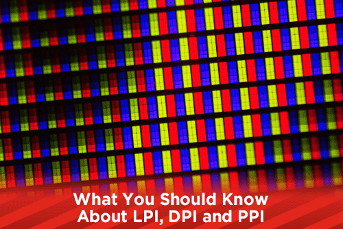 What You Should Know About LPI, DPI and PPI