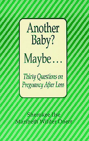 Another Baby? Maybe. . . Thirty Questions on Pregnancy After Loss
