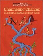 Stanford Innovation Review Channeling Change: Making Collective Impact Work