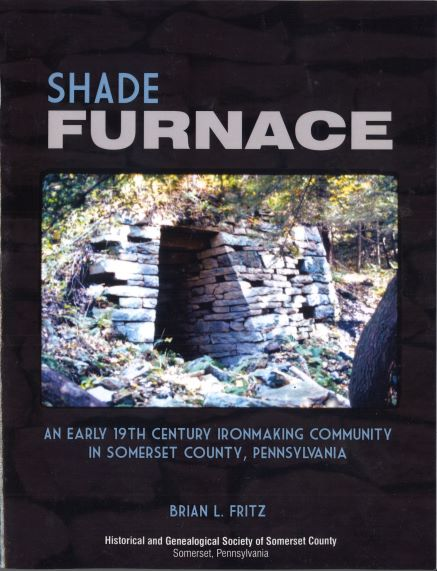 Shade Furnace: An Early 19th Century Ironmaking Community in Somerset County, Pennsylvania