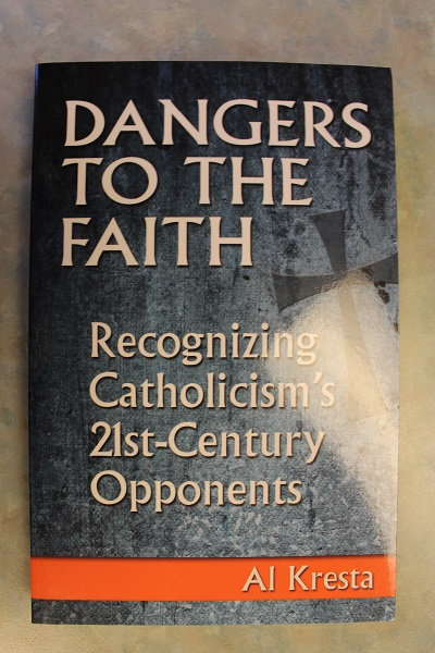 Dangers to the Faith By Al Kresta