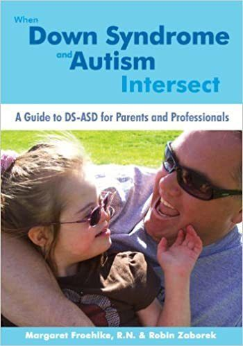 When Down Syndrome and Autism Intersect, A Guide to DS-ASD for Parents and Professionals