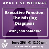 APAC Webinar- Executive Function: The Missing Diagnosis