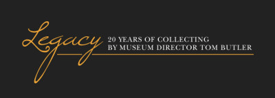Legacy: 20 Years of Collecting by Museum Director Tom Butler