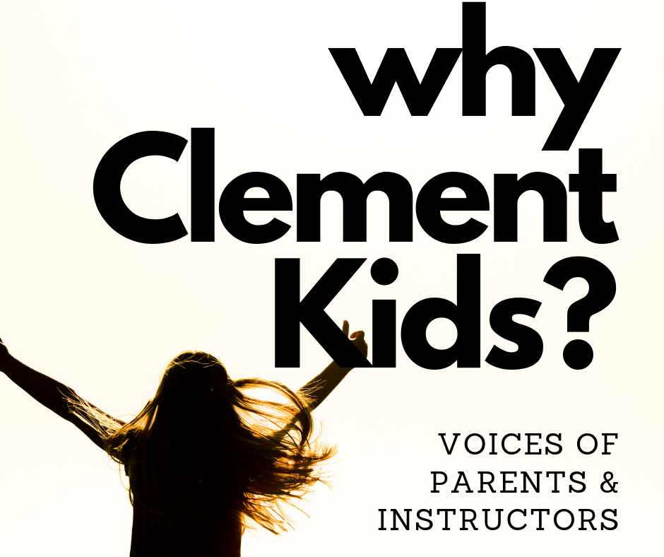 Why Clement Kids? Voices of Parents and Instructors