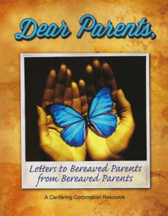 Dear Parents:  Letters to Bereaved Parents from Bereaved Parents