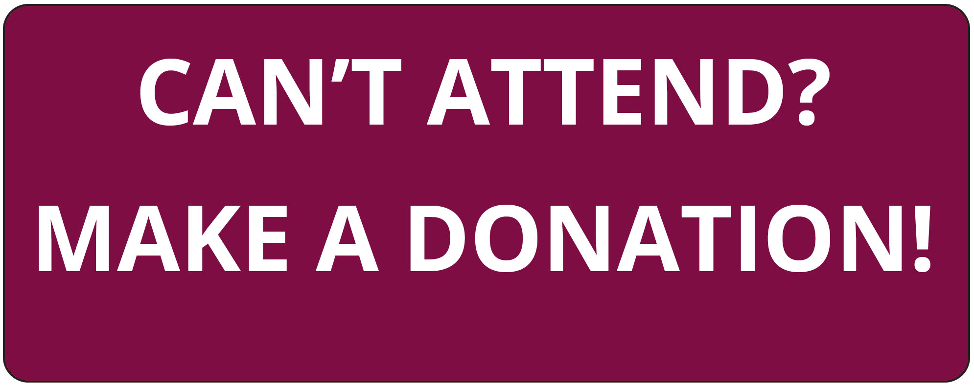 Can't Attend? Donate!