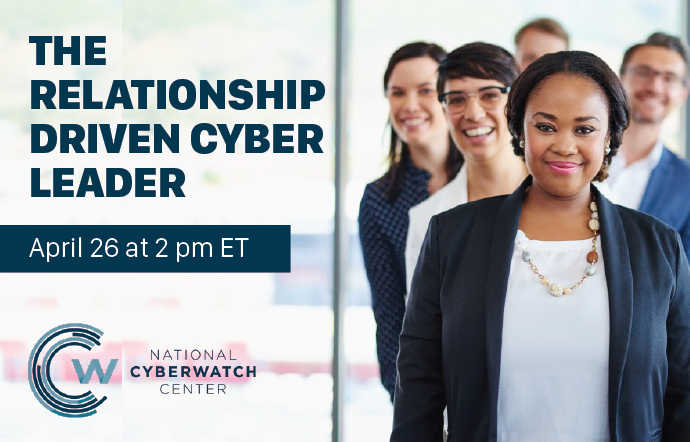 Webinar-National CyberWatch Webinar: The Relationship Driven Cyber Leader