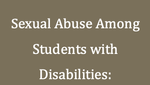 Sexual Abuse Amongst Students with Disabilities: Resources for Educators