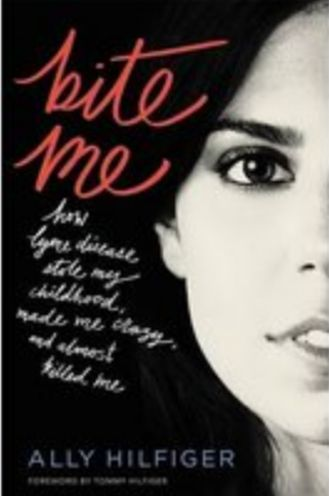 Bite Me: How Lyme Disease Stole My Childhood, Made Me Crazy, and Almost Killed Me by Ally Hilfiger and Tommy Hilfiger