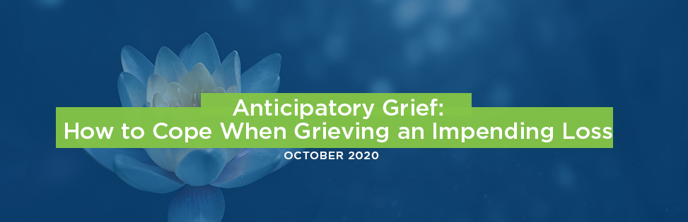 Anticipatory Grief: How to Cope When Grieving an Impending Loss