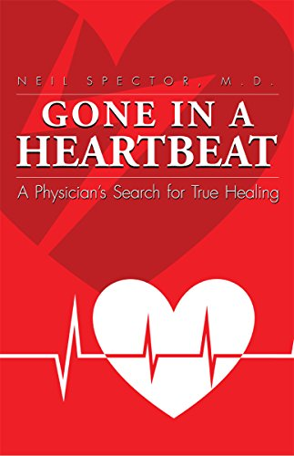 Gone in a Heartbeat: A Physician's Search for True Healing by Dr. Neil Spector