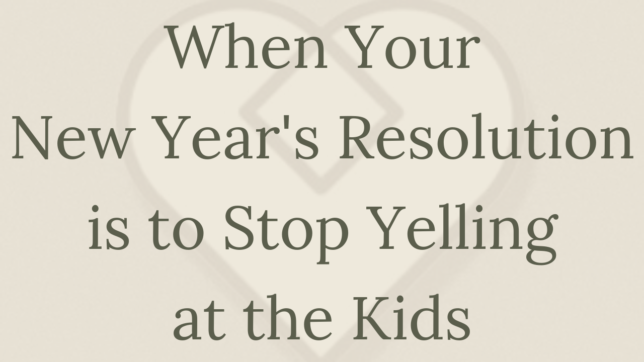 Mental Health Minute: When Your New Year's Resolution is to Stop Yelling at the Kids