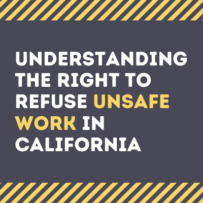 Understanding the Right to Refuse Unsafe Work in California
