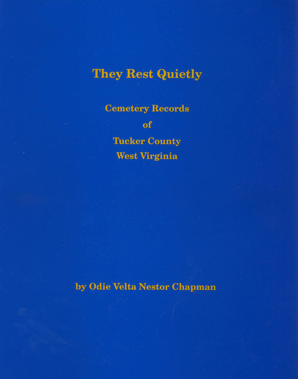 They Rest Quietly -- Cemetery Records of Tucker County, West Virginia