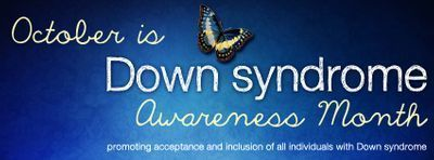 October is Down syndrome Awareness Month!