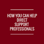 How You Can Help Direct Support Professionals