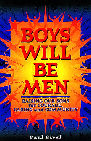 Boys Will Be Men: Raising Our Sons For Courage, Caring And Community