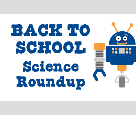 You're invited to the Back to School Science Roundup! Click for details.