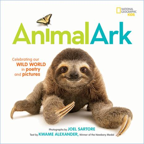 Animal Ark, Celebrating our Wild World in Poetry and Pictures by Joel Sartore