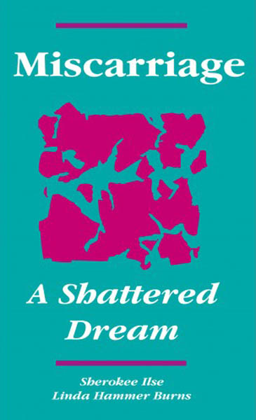 Miscarriage:  A Shattered Dream