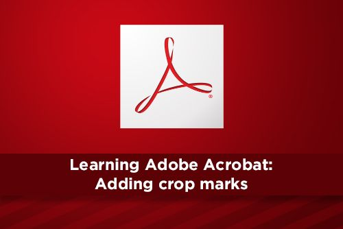 Learning Adobe Acrobat: Adding crop marks