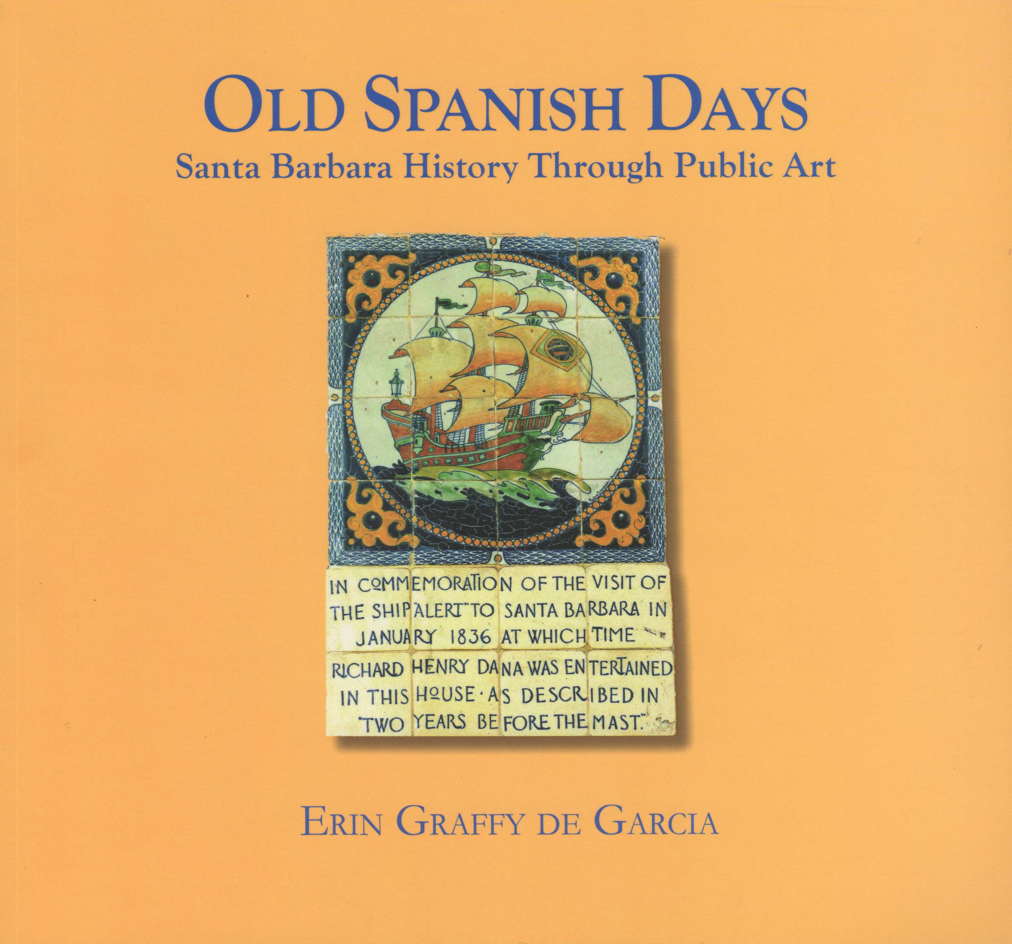 Old Spanish Days Santa Barbara History through Public Art, by Erin Erin Graffy de García, Soft Cover