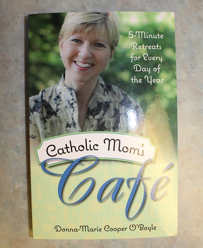 Catholic Mom's Cafe By Donna-Marie Cooper O'Boyle